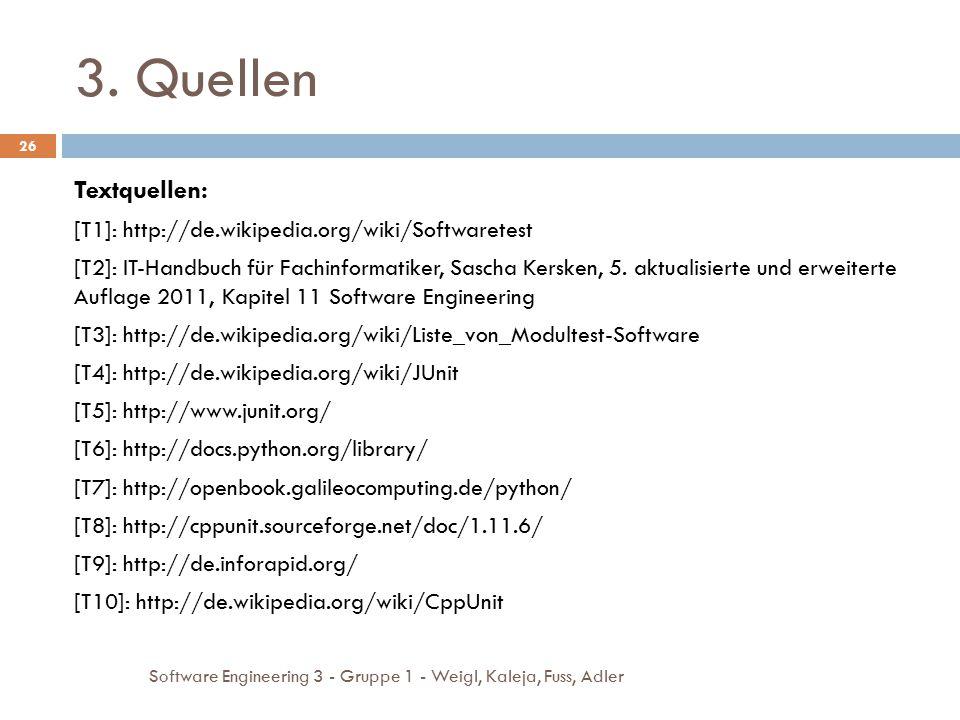 3. Quellen Textquellen: [T1]: http://de.wikipedia.org/wiki/Softwaretest.